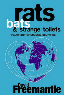 Rats, Bats and Strange Toilets: Travel Tips for Unusual Countries (BOK)