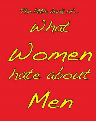 Little Book of What Women Hate About Men (BOK)