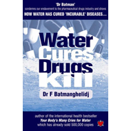 Water Cures, Drugs Kill: How Water Cures Incurable Diseases (BOK)