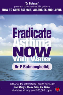 Eradicate Asthma Now - with Water: An ABC Guide to Curing Asthma, Allergies and Lupus (BOK)