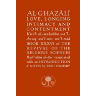 Al-Ghazali on Love, Longing, Intimacy & Contentment (BOK)