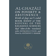 Al-Ghazali on Poverty and Abstinence: Book XXXIV of the Revi (BOK)