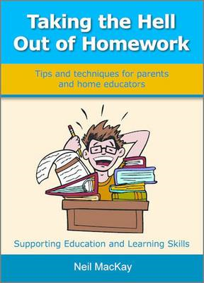 Taking the Hell Out of Homework: Tips and Techniques for Parents and Home Educators (BOK)