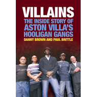 Villains: The Inside Story of Aston Villa's Hooligan Gangs (BOK)