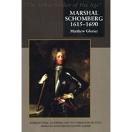 Marshal Schomberg (1615-1690), 'The Ablest Soldier of His Ag (BOK)