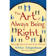 The Art of Always Being Right: Thirty Eight Ways to Win When You are Defeated (BOK)
