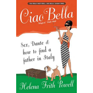 Ciao Bella: Sex, Dante and How to Find Your Father in Italy (BOK)