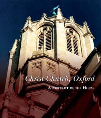Christ Church, Oxford: A Portrait of the House (BOK)