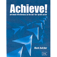 Achieve!: Personal Effectiveness in the Not-for-profit Sector (BOK)