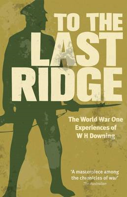 To the Last Ridge: The World War I Experiences of W.H.Downing (BOK)
