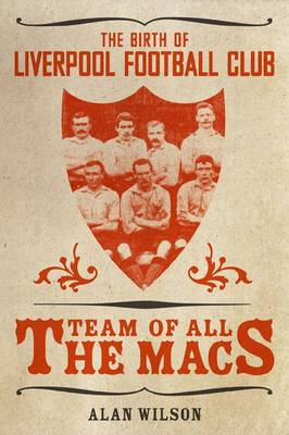 The Team of All the Macs: The Early Days of Liverpool FC (BOK)