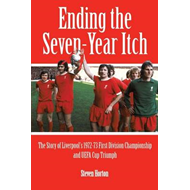 Liverpool FC: Ending the Seven Year Itch: The Story of the 1972-73 1st Division Championship and UEF (BOK)