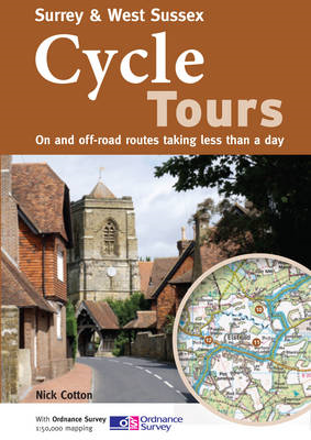 Surrey & West Sussex Cycle Tours: On and Off-road Routes Taking Less Than a Day (BOK)