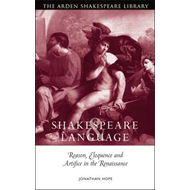 Shakespeare and Language: Reason, Eloquence and Artifice in the Renaissance (BOK)