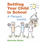 Settling Your Child in School: A Parent's Guide (BOK)