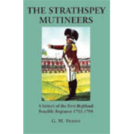 The Strathspey Mutineers: A History of the 1st Highland Fencible Regiment 1793-1799 (BOK)