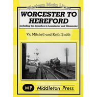 Worcester to Hereford: Including the Branches to Leominster & Gloucester (BOK)