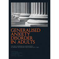 Generalised Anxiety Disorder in Adults: The NICE Guideline on Management in Primary, Secondary and C (BOK)