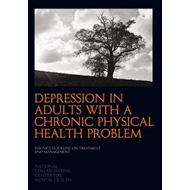 Depression in Adults with a Chronic Physical Health Problem: The NICE Guideline on Treatment and Man (BOK)