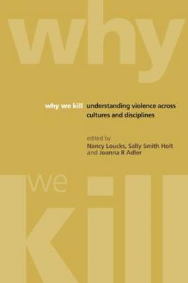 Why We Kill: Understanding Violence Across Cultures and Disciplines (BOK)