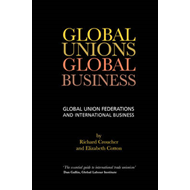 Global Unions, Global Business: Global Union Federations and International Business (BOK)