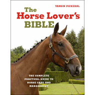 The Horse Lover's Bible: The Complete Practical Guide to Horse Care and Management (BOK)