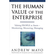 The Human Value of the Enterprise: Valuing People as Assets - Monitoring, Measuring, Managing (BOK)