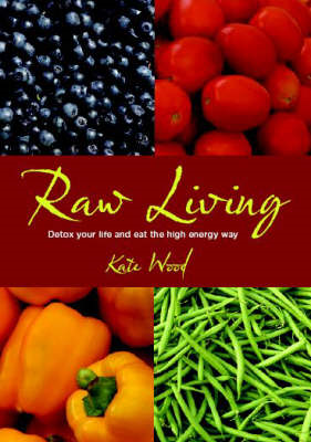 Raw Living: Detox Your Life and Eat the High Energy Way (BOK)