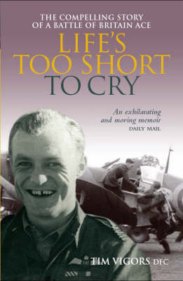 Life's Too Short to Cry: The Compelling Memoir of a Battle of Britain Ace (BOK)