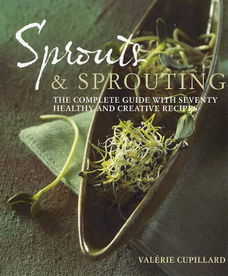 Sprouts and Sprouting: The Complete Guide with Seventy Healthy and Creative Recipes (BOK)