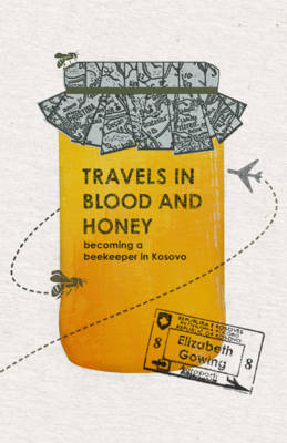 Travels in Blood and Honey: Becoming a Beekeeper in Kosovo (BOK)