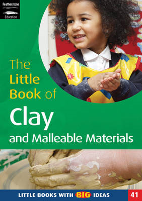 The Little Book of Clay and Malleable Materials: Little Books with Big Ideas (BOK)