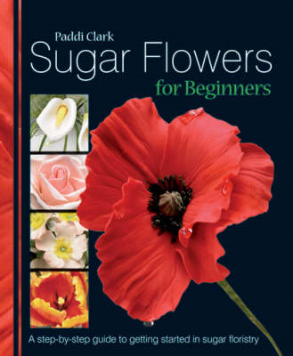 Sugar Flowers for Beginners: A Step-by-step Guide to Getting Started in Sugar Floristry (BOK)