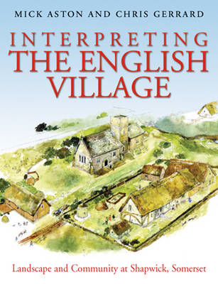 Interpreting the English Village: Landscape and Community at Shapwick, Somerset (BOK)