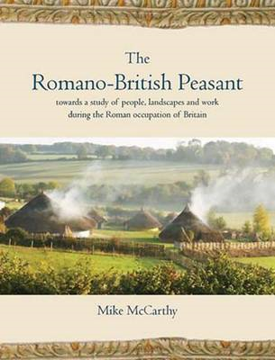 The Romano-British Peasant: Towards a Study of People, Landscapes and Work During the Roman Occupati (BOK)