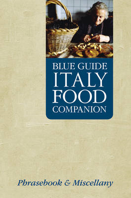 Blue Guide Italy Food Companion: A Phrasebook & Miscellany (BOK)