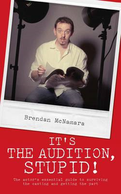 It's the Audition, Stupid!: The Actor's Essential Guide to Surviving the Casting and Getting the Par (BOK)