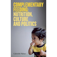 Complementary Feeding: Nutrition, Culture and Politics (BOK)