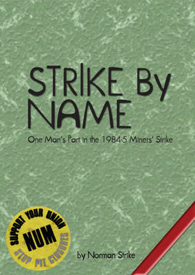 Strike by Name: One Man's Part in the Miners' Strike (BOK)