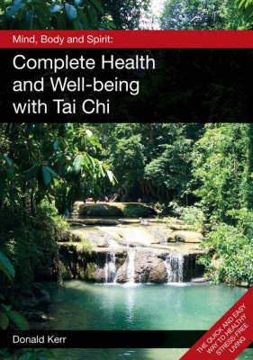Mind, Body and Spirit: Complete Health and Well-being with Tai Chi (BOK)