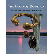 The Land of Boudica: Prehistoric and Roman Norfolk (BOK)