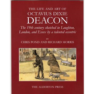 The Life and Art of Octavius Dixie Deacon: The 19th Century Sketched in Longhton, London & Essex by (BOK)