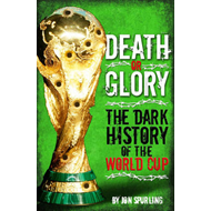 Death or Glory: The Dark History of the World Cup (BOK)