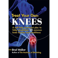 Treat Your Own Knees: A Self-Help Treatment Plan to Fully Rehabilitate 26 Common Knee Injuries and C (BOK)