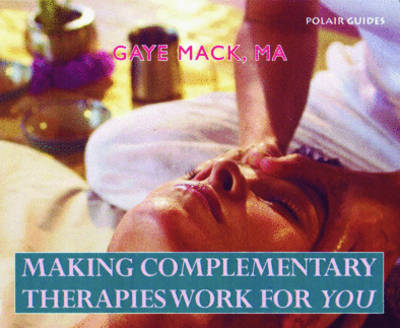 Making Complementary Therapies Work for You (BOK)