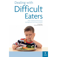 Dealing with Difficult Eaters: Stop Mealtimes Becoming a Battleground with Fussy Children (BOK)
