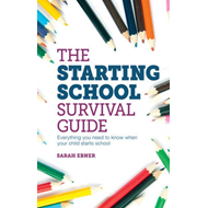 The Starting School Survival Guide: Everything You Need to Know When Your Child Starts Primary Schoo (BOK)
