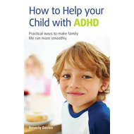 How to Help Your Child with ADHD: Practical Ways to Make Family Life Run More Smoothly (BOK)