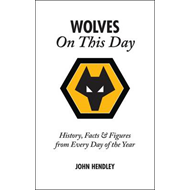 Wolverhampton Wanderers on This Day: Wolves History, Facts and Figures from Every Day of the Year (BOK)