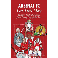 Arsenal on This Day: History, Facts and Figures from Every Day of the Year (BOK)